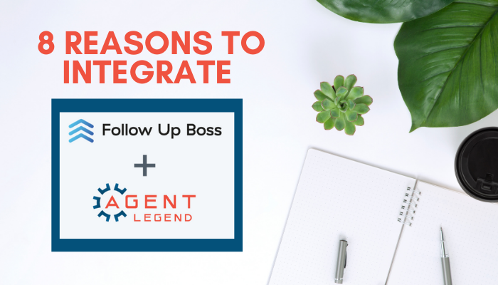8 Reasons to Integrate Follow Up Boss with Agent Legend