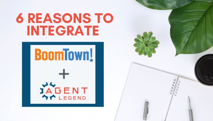 6 Reasons to Integrate BoomTown with Agent Legend